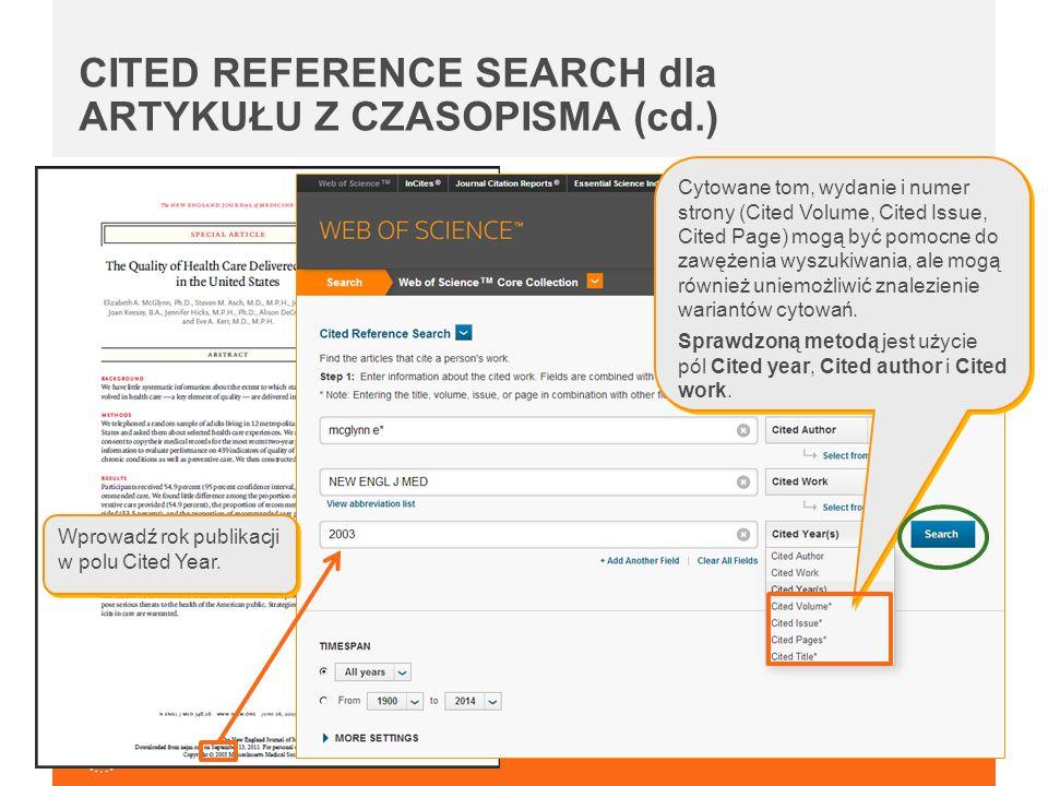 CITED REFERENCE SEARCH dla ARTYKUŁU Z CZASOPISMA (cd.) Cytowane tom, wydanie i numer strony (Cited Volume, Cited Issue, Cited Page) mogą być pomocne do zawężenia wyszukiwania, ale mogą również uniemożliwić znalezienie wariantów cytowań.