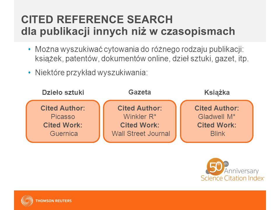 CITED REFERENCE SEARCH dla publikacji innych niż w czasopismach Można wyszukiwać cytowania do różnego rodzaju publikacji: książek, patentów, dokumentów online, dzieł sztuki, gazet, itp.