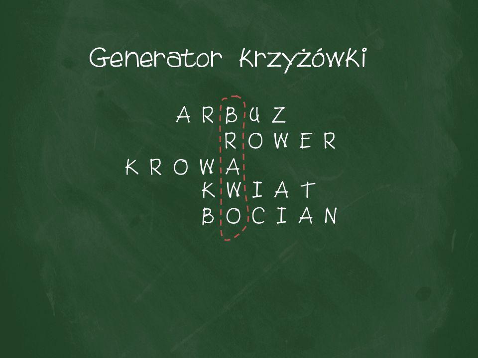 Generator krzyżówki A R B U Z R O W E R K R O W A K W I A T B O C I A N