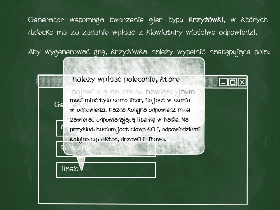 Generator wspomaga tworzenie gier typu krzyżówki, w których dziecko ma za zadanie wpisać z klawiatury właściwe odpowiedzi.