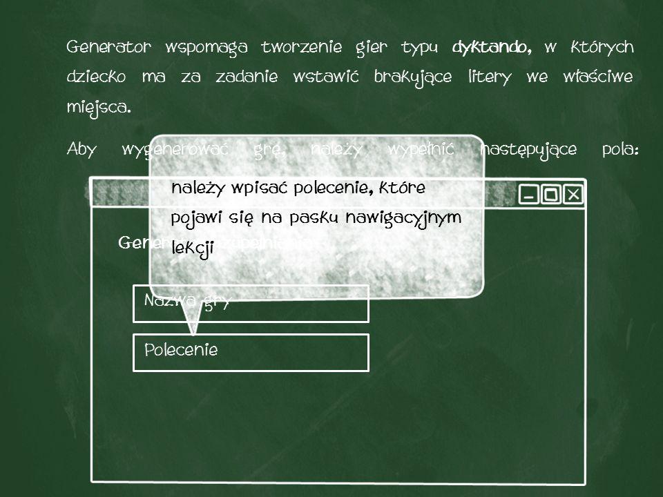 Generator wspomaga tworzenie gier typu dyktando, w których dziecko ma za zadanie wstawić brakujące litery we właściwe miejsca.