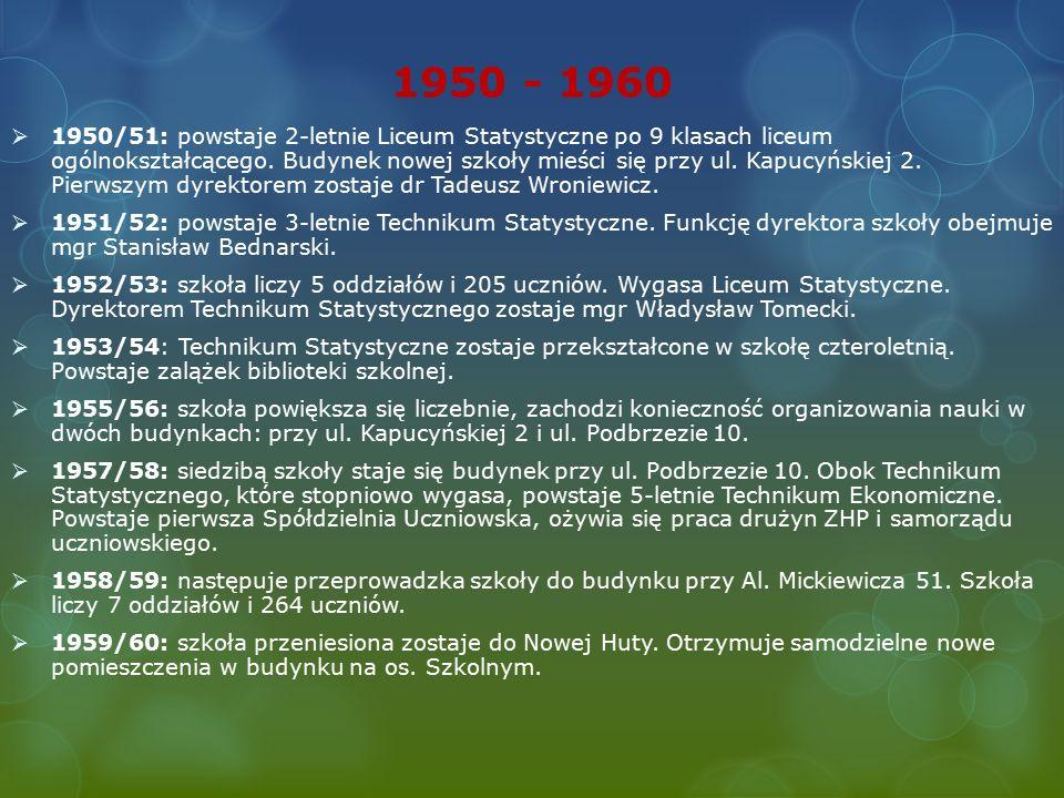 1950 - 1960  1950/51: powstaje 2-letnie Liceum Statystyczne po 9 klasach liceum ogólnokształcącego.