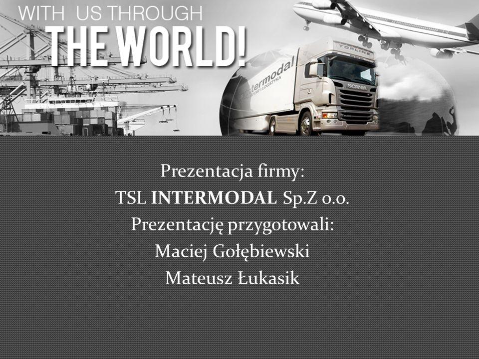 Prezentacja firmy: TSL INTERMODAL Sp.Z o.o. Prezentację przygotowali: Maciej Gołębiewski Mateusz Łukasik