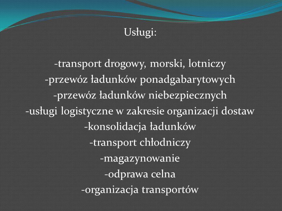 Usługi: -transport drogowy, morski, lotniczy -przewóz ładunków ponadgabarytowych -przewóz ładunków niebezpiecznych -usługi logistyczne w zakresie organizacji dostaw -konsolidacja ładunków -transport chłodniczy -magazynowanie -odprawa celna -organizacja transportów