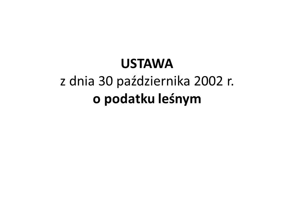 USTAWA z dnia 30 października 2002 r. o podatku leśnym