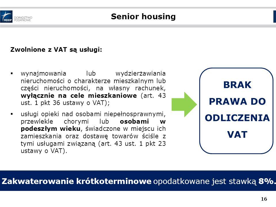Senior housing Zwolnione z VAT są usługi:  wynajmowania lub wydzierżawiania nieruchomości o charakterze mieszkalnym lub części nieruchomości, na własny rachunek, wyłącznie na cele mieszkaniowe (art.
