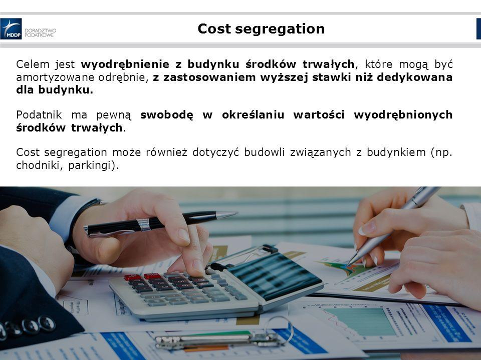 Cost segregation Celem jest wyodrębnienie z budynku środków trwałych, które mogą być amortyzowane odrębnie, z zastosowaniem wyższej stawki niż dedykowana dla budynku.