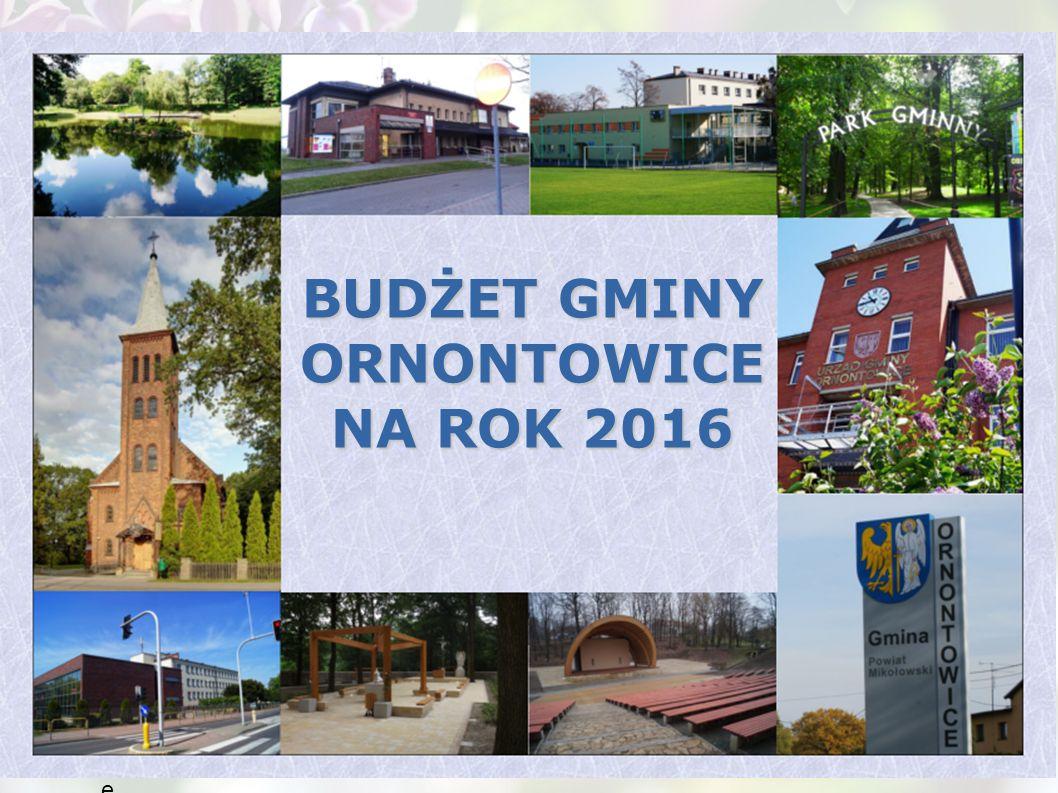 Gmina Ornontowic e BUDŻET GMINY ORNONTOWICE NA ROK 2016