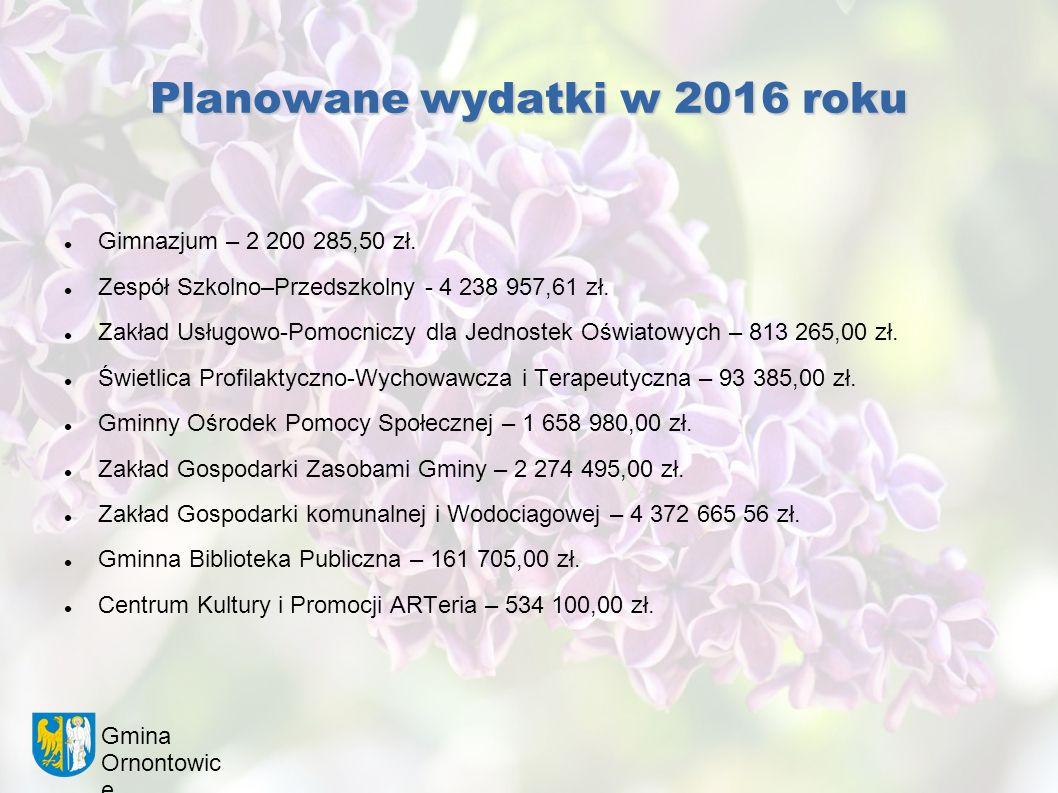 Gmina Ornontowic e Planowane wydatki w 2016 roku Gimnazjum – 2 200 285,50 zł. Zespół Szkolno–Przedszkolny - 4 238 957,61 zł. Zakład Usługowo-Pomocnicz
