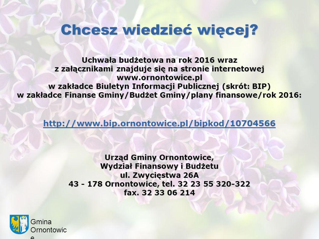 Gmina Ornontowic e Chcesz wiedzieć więcej? Uchwała budżetowa na rok 2016 wraz z załącznikami znajduje się na stronie internetowej www.ornontowice.pl w