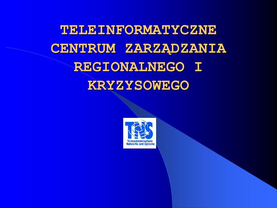 TELEINFORMATYCZNE CENTRUM ZARZĄDZANIA REGIONALNEGO I KRYZYSOWEGO