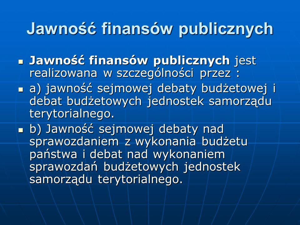Jawność finansów publicznych Jawność finansów publicznych jest realizowana w szczególności przez : Jawność finansów publicznych jest realizowana w szczególności przez : a) jawność sejmowej debaty budżetowej i debat budżetowych jednostek samorządu terytorialnego.