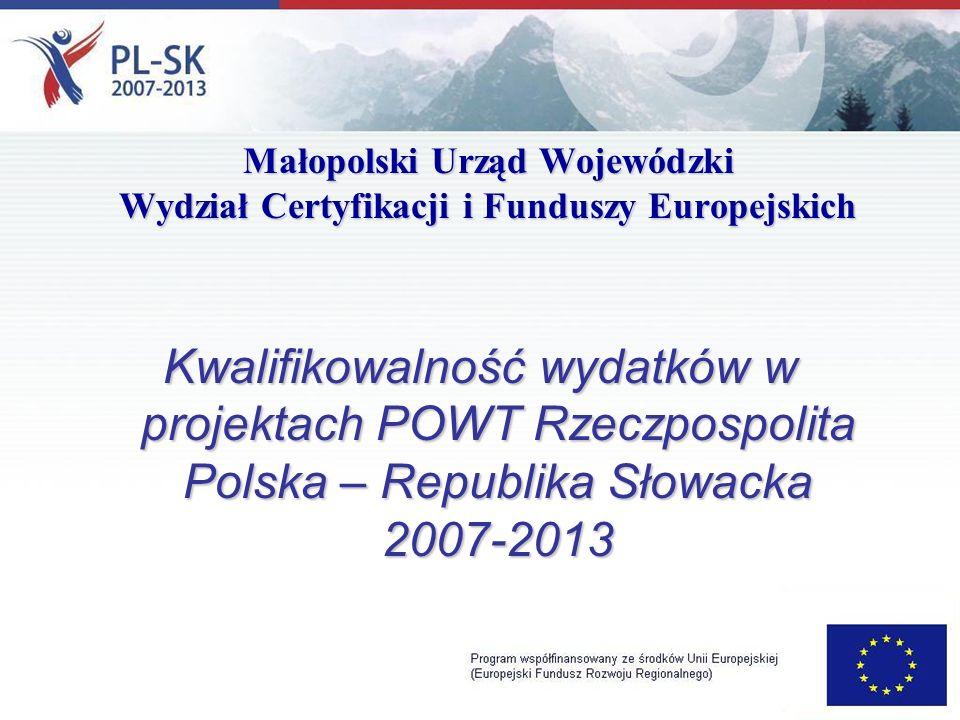 Małopolski Urząd Wojewódzki Wydział Certyfikacji i Funduszy Europejskich Kwalifikowalność wydatków w projektach POWT Rzeczpospolita Polska – Republika Słowacka 2007-2013
