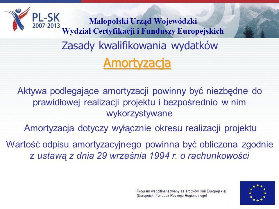 Małopolski Urząd Wojewódzki Wydział Certyfikacji i Funduszy Europejskich Amortyzacja Zasady kwalifikowania wydatków Aktywa podlegające amortyzacji powinny być niezbędne do prawidłowej realizacji projektu i bezpośrednio w nim wykorzystywane Amortyzacja dotyczy wyłącznie okresu realizacji projektu Wartość odpisu amortyzacyjnego powinna być obliczona zgodnie z ustawą z dnia 29 września 1994 r.