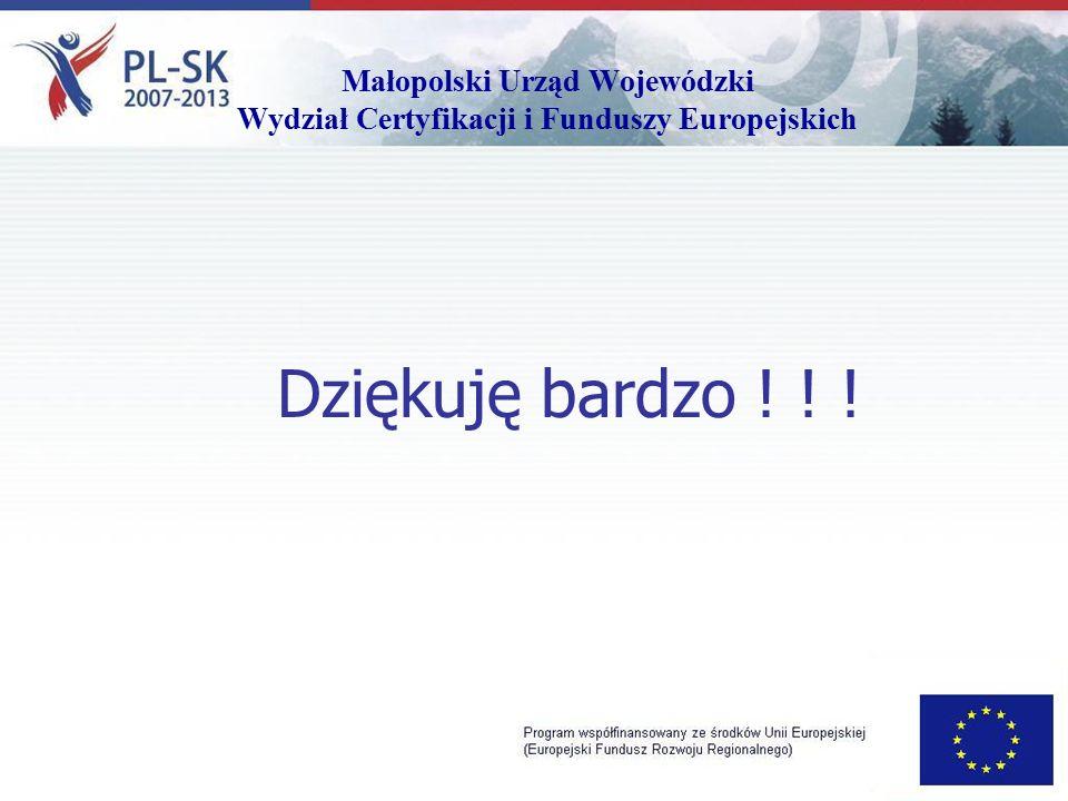 Małopolski Urząd Wojewódzki Wydział Certyfikacji i Funduszy Europejskich Dziękuję bardzo ! ! !