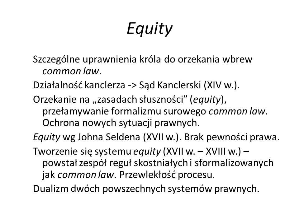 """Equity Szczególne uprawnienia króla do orzekania wbrew common law. Działalność kanclerza -> Sąd Kanclerski (XIV w.). Orzekanie na """"zasadach słuszności"""