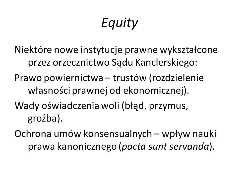 Equity Niektóre nowe instytucje prawne wykształcone przez orzecznictwo Sądu Kanclerskiego: Prawo powiernictwa – trustów (rozdzielenie własności prawnej od ekonomicznej).