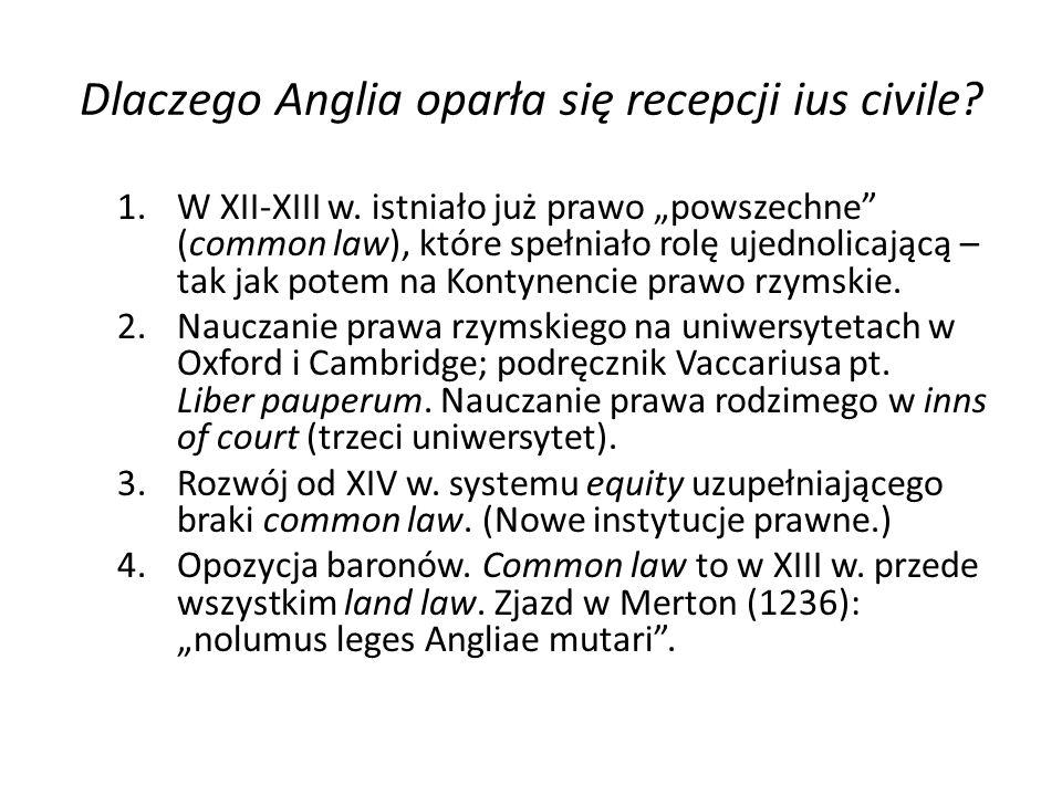 """Dlaczego Anglia oparła się recepcji ius civile? 1.W XII-XIII w. istniało już prawo """"powszechne"""" (common law), które spełniało rolę ujednolicającą – ta"""