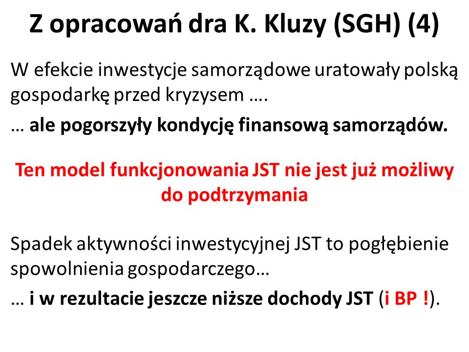 Z opracowań dra K. Kluzy (SGH) (4) W efekcie inwestycje samorządowe uratowały polską gospodarkę przed kryzysem …. … ale pogorszyły kondycję finansową