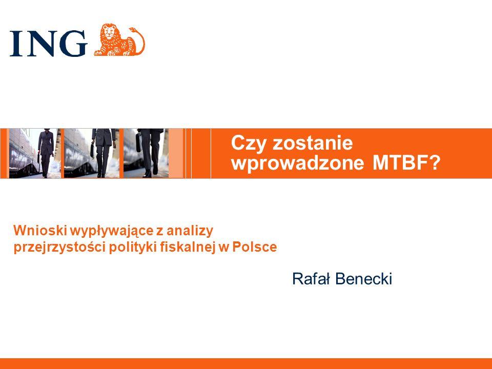 Czy zostanie wprowadzone MTBF? Wnioski wypływające z analizy przejrzystości polityki fiskalnej w Polsce Rafał Benecki