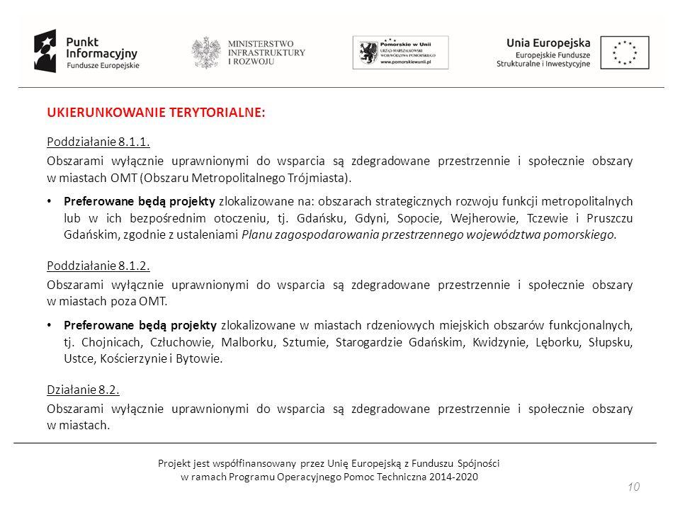 Projekt jest współfinansowany przez Unię Europejską z Funduszu Spójności w ramach Programu Operacyjnego Pomoc Techniczna 2014-2020 10 UKIERUNKOWANIE TERYTORIALNE: Poddziałanie 8.1.1.