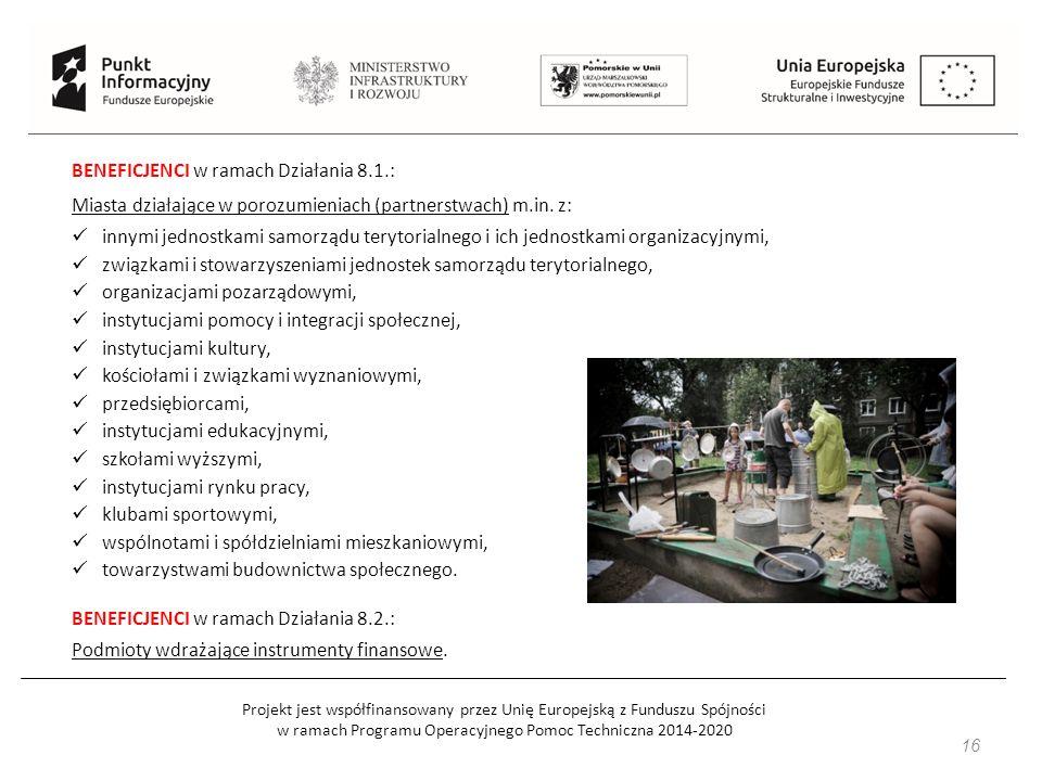 Projekt jest współfinansowany przez Unię Europejską z Funduszu Spójności w ramach Programu Operacyjnego Pomoc Techniczna 2014-2020 16 BENEFICJENCI w ramach Działania 8.1.: Miasta działające w porozumieniach (partnerstwach) m.in.