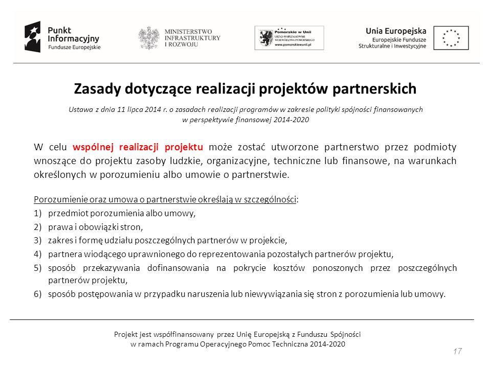 Projekt jest współfinansowany przez Unię Europejską z Funduszu Spójności w ramach Programu Operacyjnego Pomoc Techniczna 2014-2020 17 Zasady dotyczące realizacji projektów partnerskich Ustawa z dnia 11 lipca 2014 r.