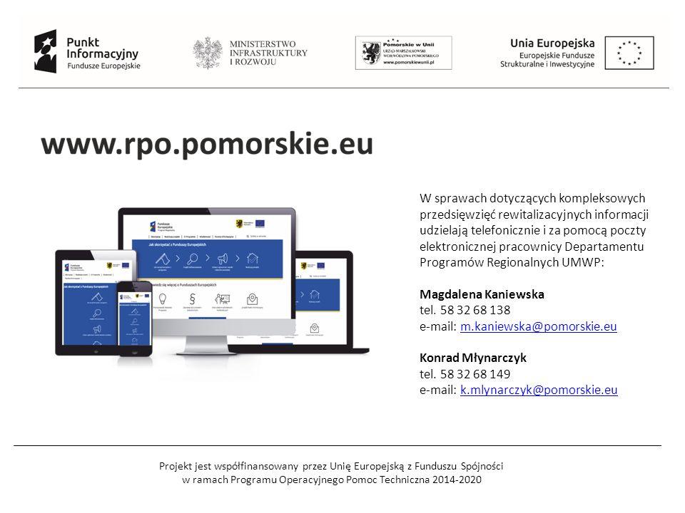Projekt jest współfinansowany przez Unię Europejską z Funduszu Spójności w ramach Programu Operacyjnego Pomoc Techniczna 2014-2020 W sprawach dotyczących kompleksowych przedsięwzięć rewitalizacyjnych informacji udzielają telefonicznie i za pomocą poczty elektronicznej pracownicy Departamentu Programów Regionalnych UMWP: Magdalena Kaniewska tel.