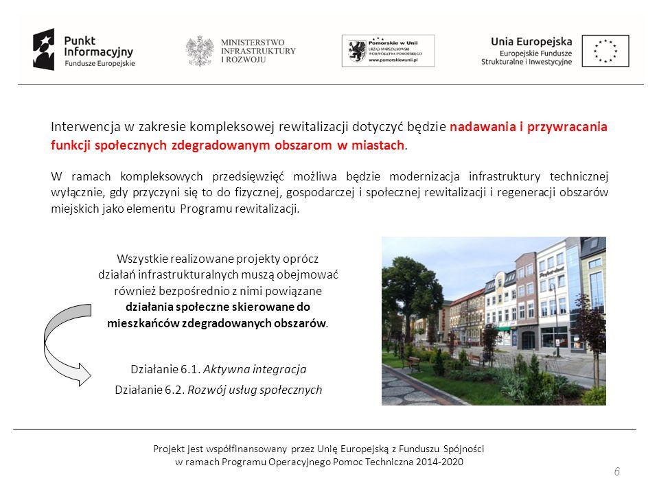 Projekt jest współfinansowany przez Unię Europejską z Funduszu Spójności w ramach Programu Operacyjnego Pomoc Techniczna 2014-2020 6 Interwencja w zakresie kompleksowej rewitalizacji dotyczyć będzie nadawania i przywracania funkcji społecznych zdegradowanym obszarom w miastach.