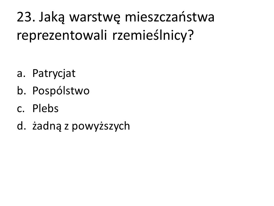 23. Jaką warstwę mieszczaństwa reprezentowali rzemieślnicy.