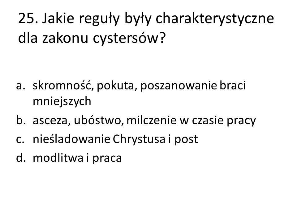 25. Jakie reguły były charakterystyczne dla zakonu cystersów.