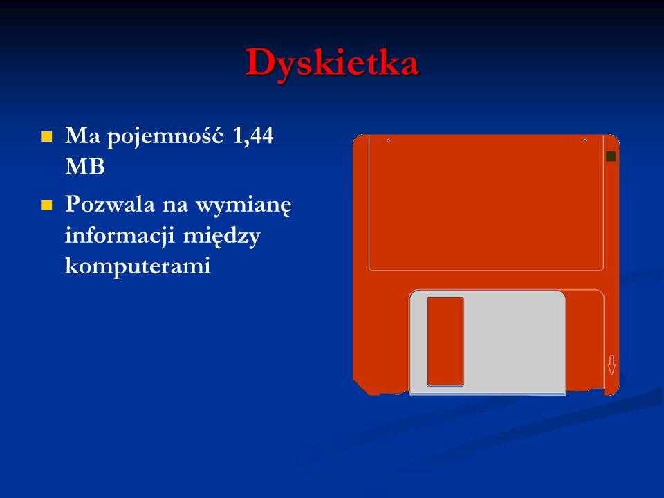 Dyskietka Ma pojemność 1,44 MB Pozwala na wymianę informacji między komputerami