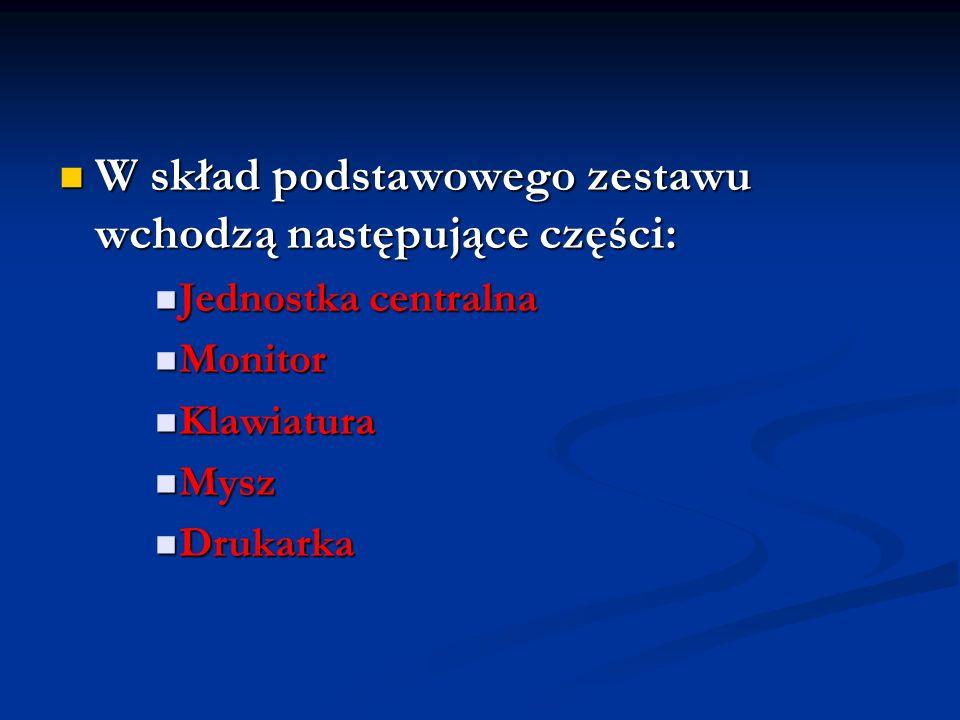 W skład podstawowego zestawu wchodzą następujące części: W skład podstawowego zestawu wchodzą następujące części: Jednostka centralna Jednostka centra