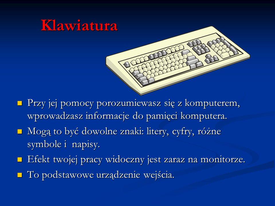 Klawiatura Przy jej pomocy porozumiewasz się z komputerem, wprowadzasz informacje do pamięci komputera. Przy jej pomocy porozumiewasz się z komputerem