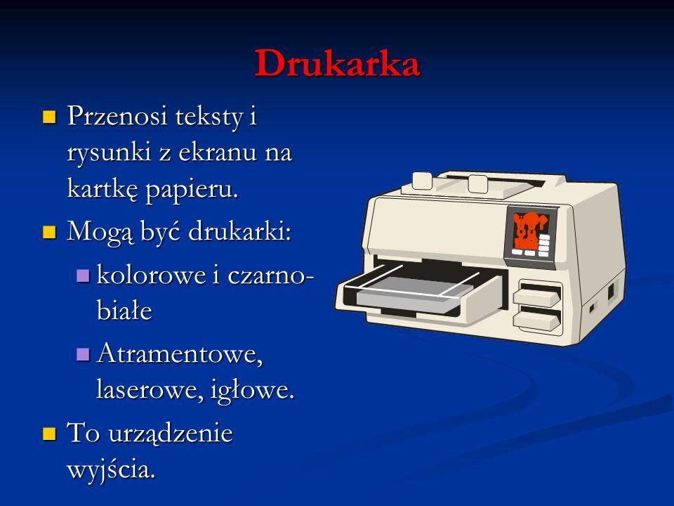 Drukarka Przenosi teksty i rysunki z ekranu na kartkę papieru. Przenosi teksty i rysunki z ekranu na kartkę papieru. Mogą być drukarki: Mogą być druka