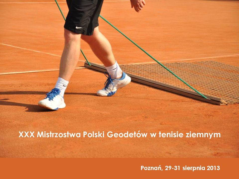 XXX Mistrzostwa Polski Geodetów w tenisie ziemnym Poznań, 29-31 sierpnia 2013