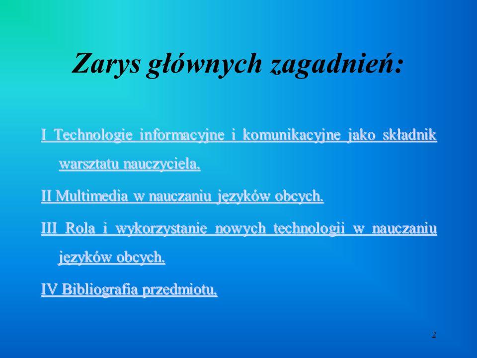 2 Zarys głównych zagadnień: I Technologie informacyjne i komunikacyjne jako składnik warsztatu nauczyciela.