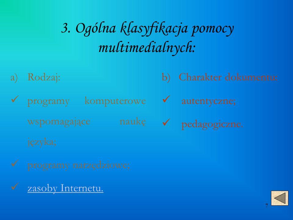 7 3. Ogólna klasyfikacja pomocy multimedialnych: a)Rodzaj: programy komputerowe wspomagające naukę języka; programy narzędziowe; zasoby Internetu. zas