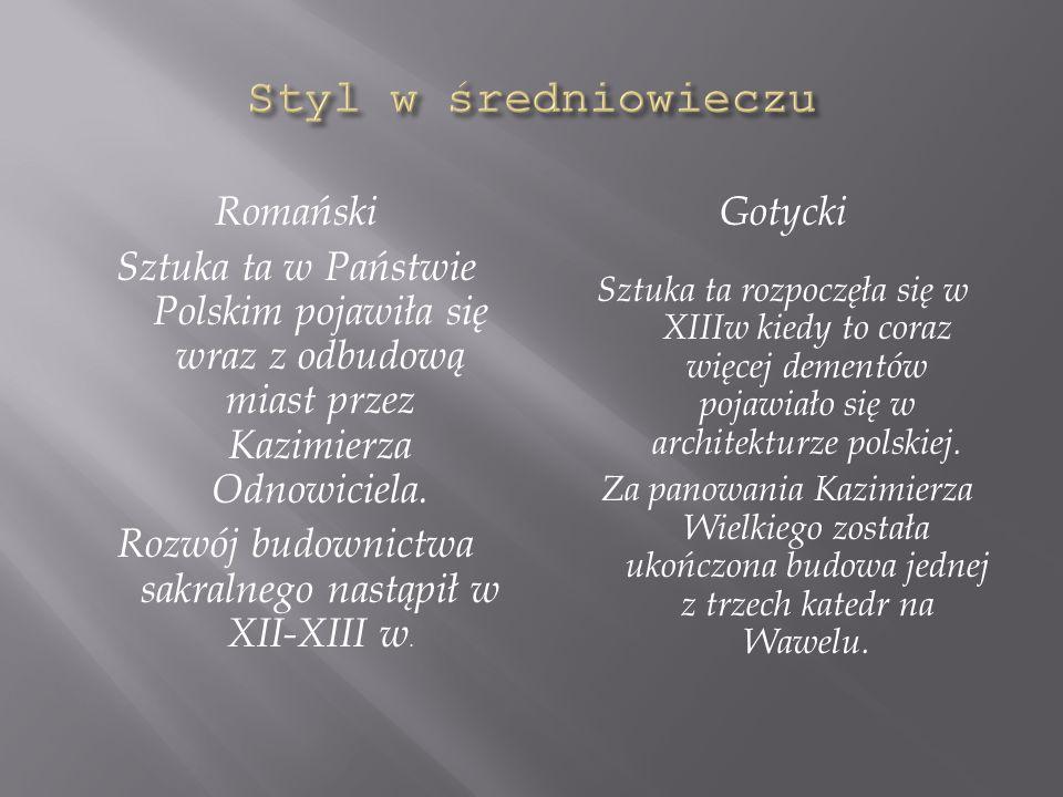 Romański Sztuka ta w Państwie Polskim pojawiła się wraz z odbudową miast przez Kazimierza Odnowiciela.