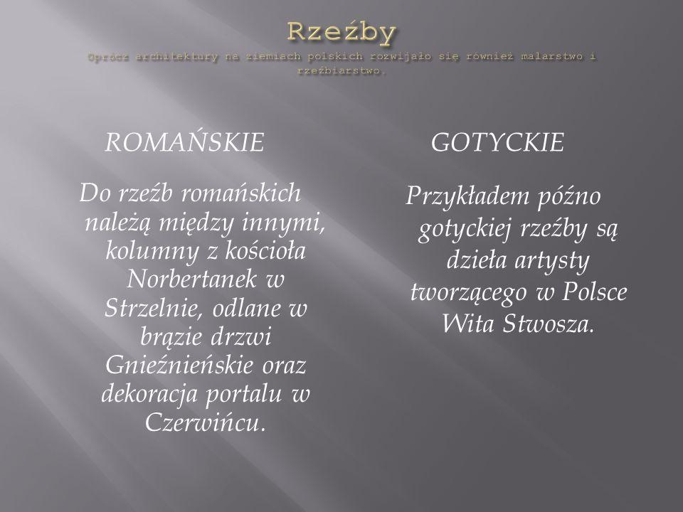 ROMAŃSKIE GOTYCKIE Do rzeźb romańskich należą między innymi, kolumny z kościoła Norbertanek w Strzelnie, odlane w brązie drzwi Gnieźnieńskie oraz dekoracja portalu w Czerwińcu.