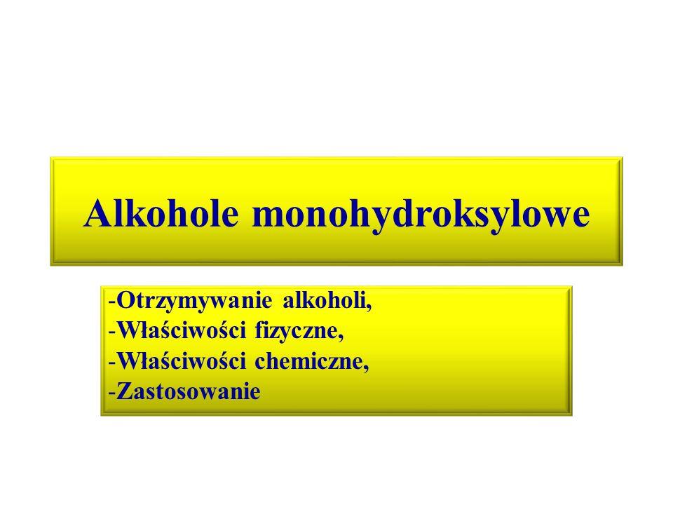 Alkohole monohydroksylowe -Otrzymywanie alkoholi, -Właściwości fizyczne, -Właściwości chemiczne, -Zastosowanie