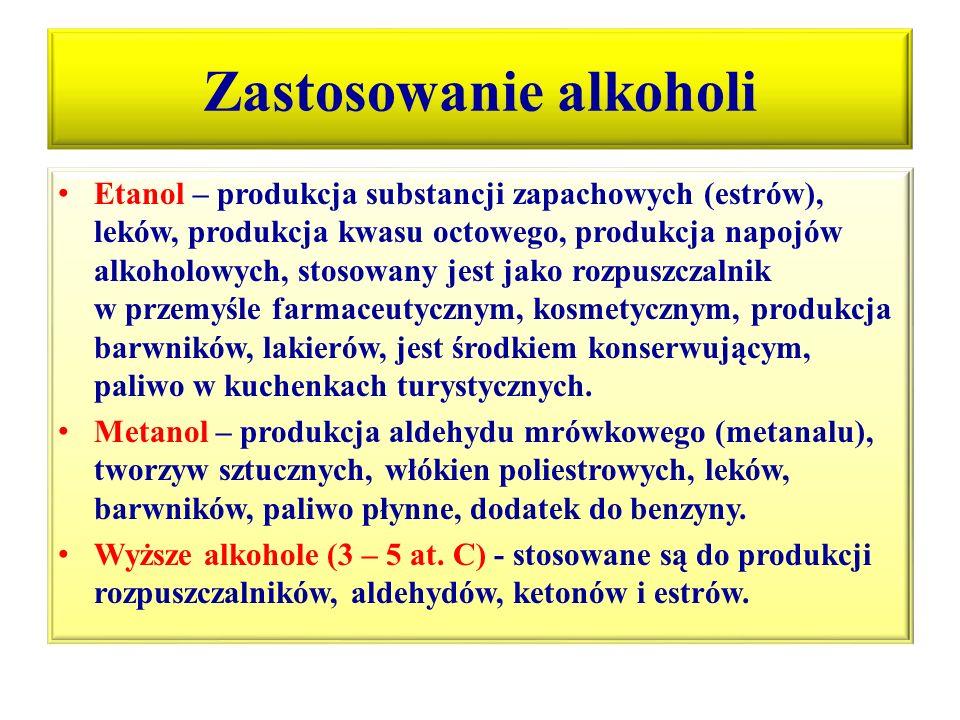Zastosowanie alkoholi Etanol – produkcja substancji zapachowych (estrów), leków, produkcja kwasu octowego, produkcja napojów alkoholowych, stosowany j