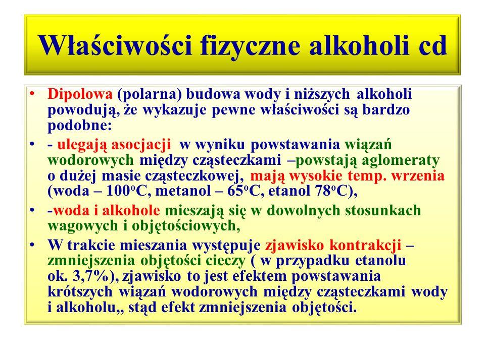 Właściwości fizyczne alkoholi cd MetanolEtanol Bezbarwna ciecz, o charakterystycznym zapachu i smaku, bardzo dobrze rozpuszczalna w wodzie, o gęstości mniejszej od gęstości wody, stężony powoduje koagulację białek, silna trucizna - dawka 15cm 3 powoduje silne zatrucie, utratę wzroku, może być dawką śmiertelną.