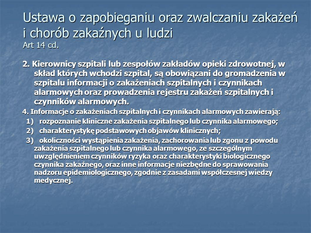 Ustawa o zapobieganiu oraz zwalczaniu zakażeń i chorób zakaźnych u ludzi Art 14 cd. 2. Kierownicy szpitali lub zespołów zakładów opieki zdrowotnej, w