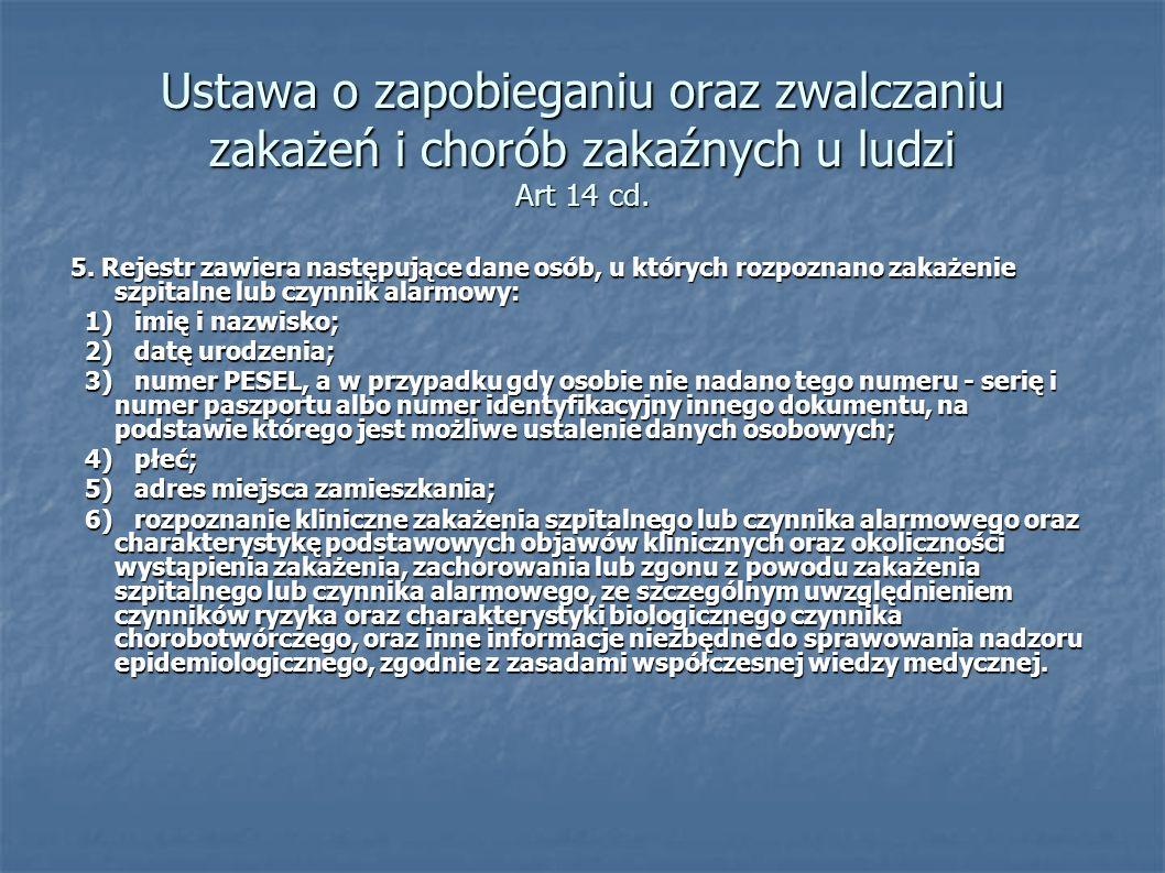 Ustawa o zapobieganiu oraz zwalczaniu zakażeń i chorób zakaźnych u ludzi Art 14 cd. 5. Rejestr zawiera następujące dane osób, u których rozpoznano zak