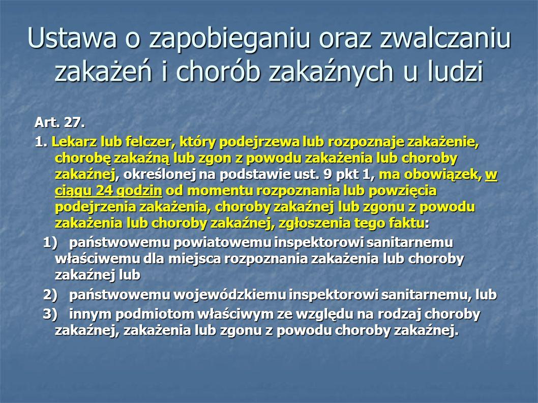 Ustawa o zapobieganiu oraz zwalczaniu zakażeń i chorób zakaźnych u ludzi Art. 27. 1. Lekarz lub felczer, który podejrzewa lub rozpoznaje zakażenie, ch