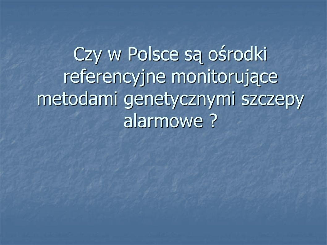 Czy w Polsce są ośrodki referencyjne monitorujące metodami genetycznymi szczepy alarmowe ?