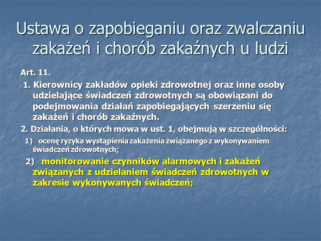 Ustawa o zapobieganiu oraz zwalczaniu zakażeń i chorób zakaźnych u ludzi Art. 11. 1. Kierownicy zakładów opieki zdrowotnej oraz inne osoby udzielające