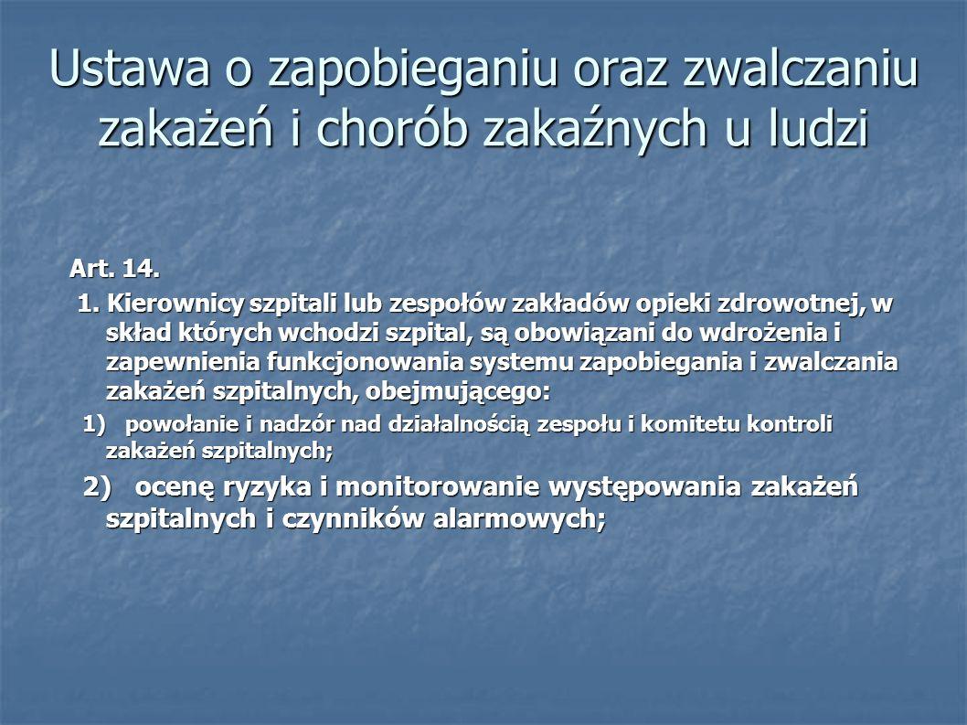 Ustawa o zapobieganiu oraz zwalczaniu zakażeń i chorób zakaźnych u ludzi Art. 14. 1. Kierownicy szpitali lub zespołów zakładów opieki zdrowotnej, w sk