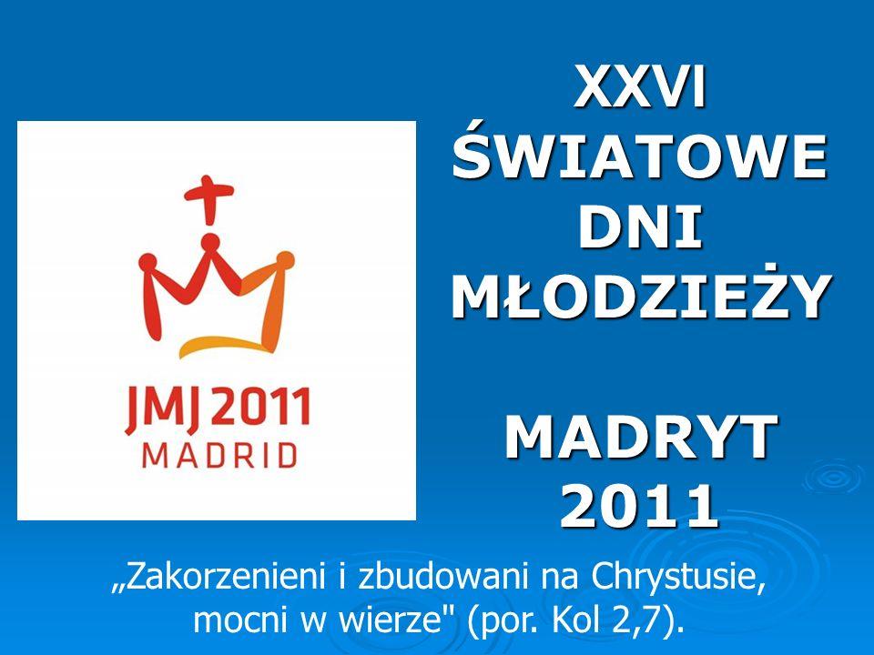 """XXVI ŚWIATOWE DNI MŁODZIEŻY MADRYT 2011 """"Zakorzenieni i zbudowani na Chrystusie, mocni w wierze"""